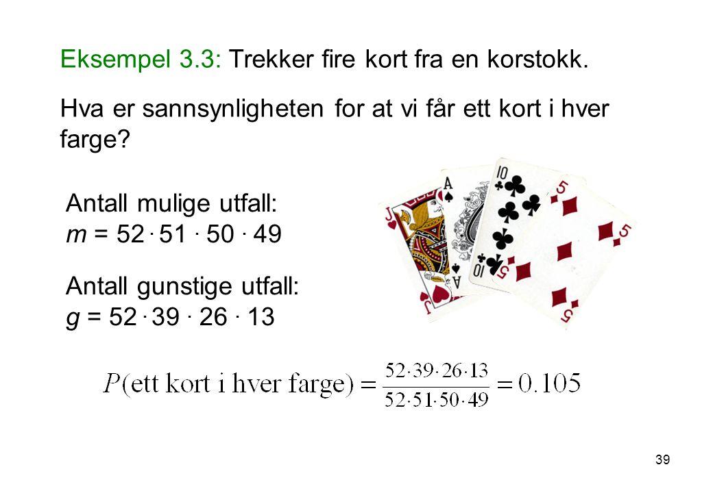 39 Eksempel 3.3: Trekker fire kort fra en korstokk. Hva er sannsynligheten for at vi får ett kort i hver farge? Antall mulige utfall: m = 52. 51. 50.