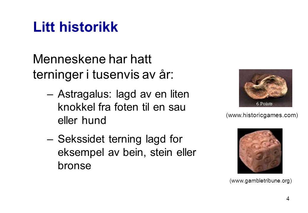 4 Litt historikk (www.historicgames.com) Menneskene har hatt terninger i tusenvis av år: –Astragalus: lagd av en liten knokkel fra foten til en sau el