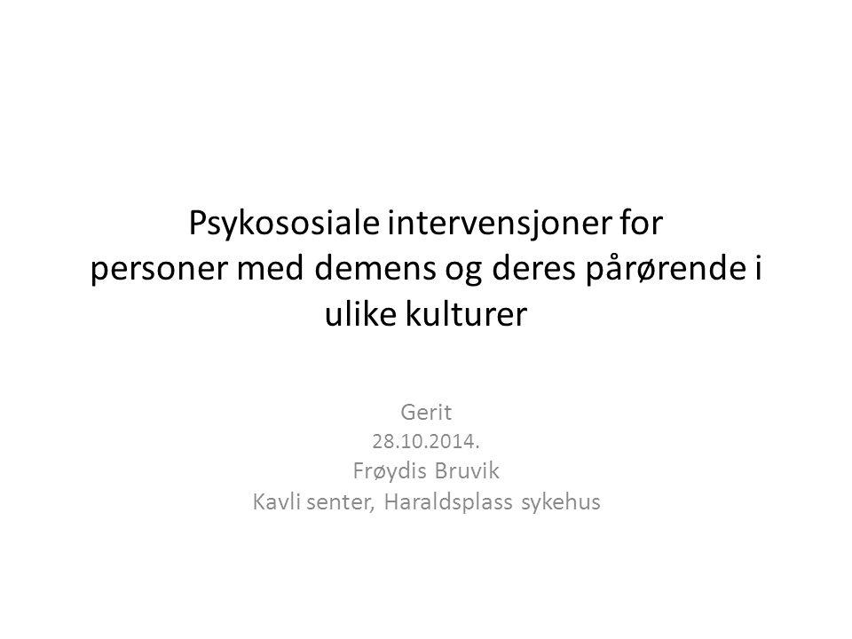 Psykososiale intervensjoner for personer med demens og deres pårørende i ulike kulturer Gerit 28.10.2014.