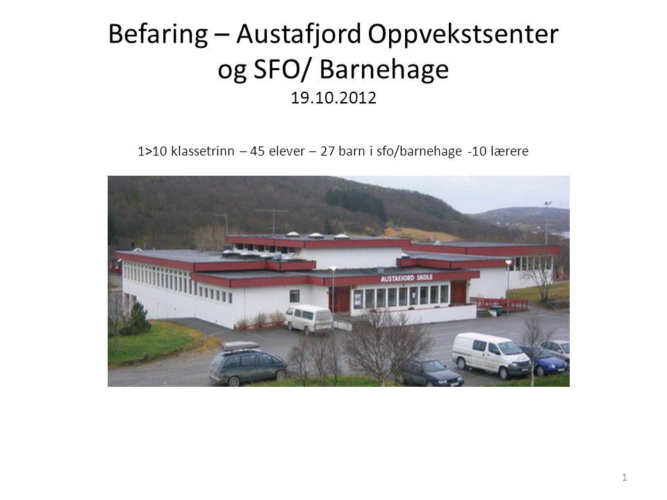 Befaring – Austafjord Oppvekstsenter og SFO/ Barnehage 19.10.2012 1>10 klassetrinn – 45 elever – 27 barn i sfo/barnehage -10 lærere 1