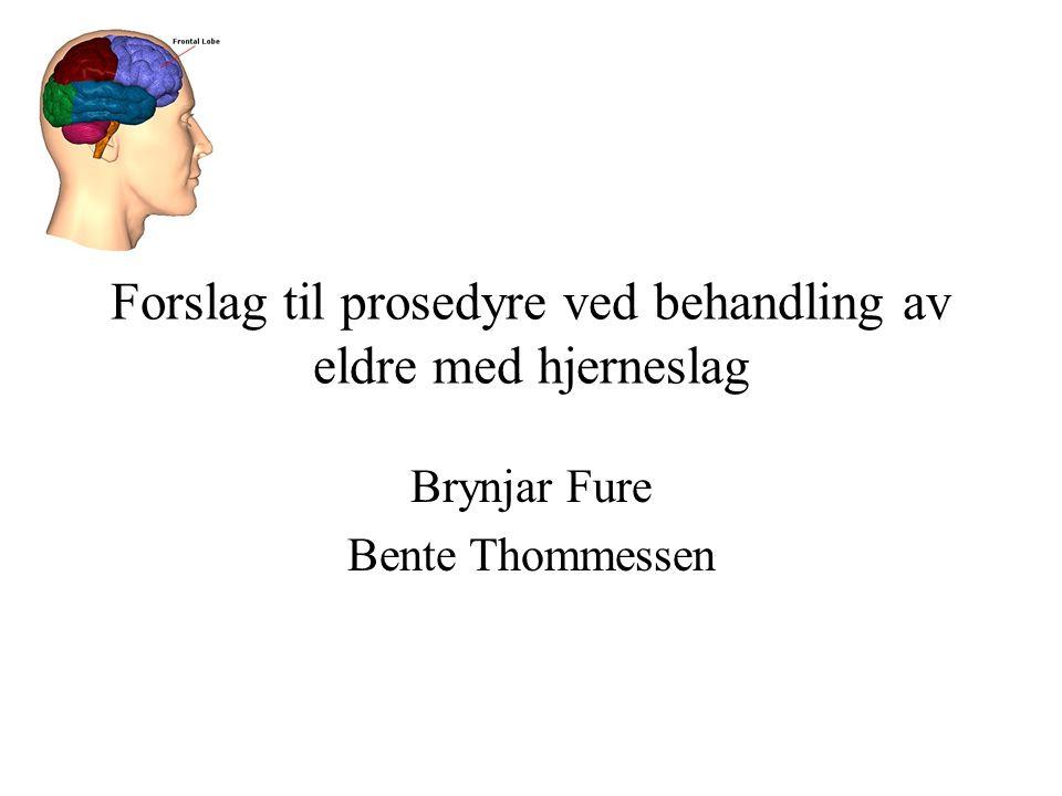 Forslag til prosedyre ved behandling av eldre med hjerneslag Brynjar Fure Bente Thommessen