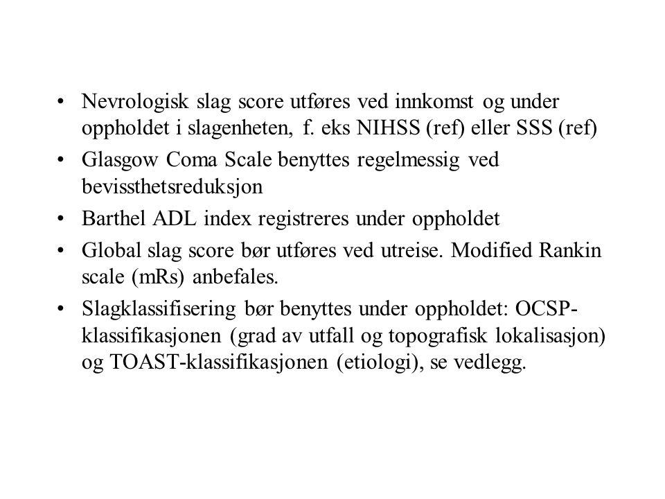 Nevrologisk slag score utføres ved innkomst og under oppholdet i slagenheten, f.
