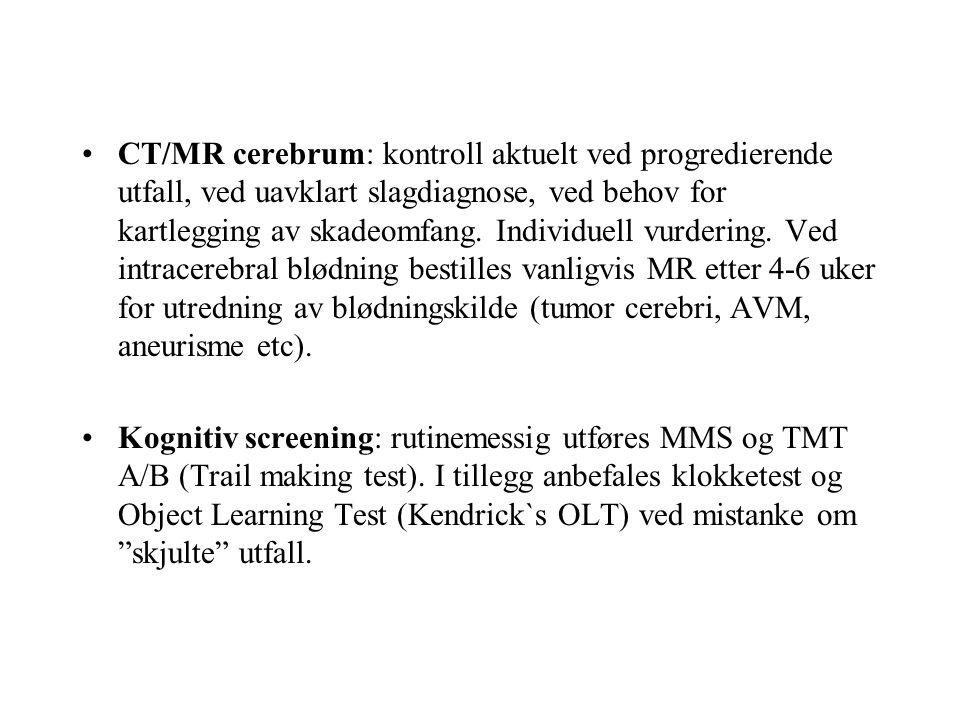 CT/MR cerebrum: kontroll aktuelt ved progredierende utfall, ved uavklart slagdiagnose, ved behov for kartlegging av skadeomfang.