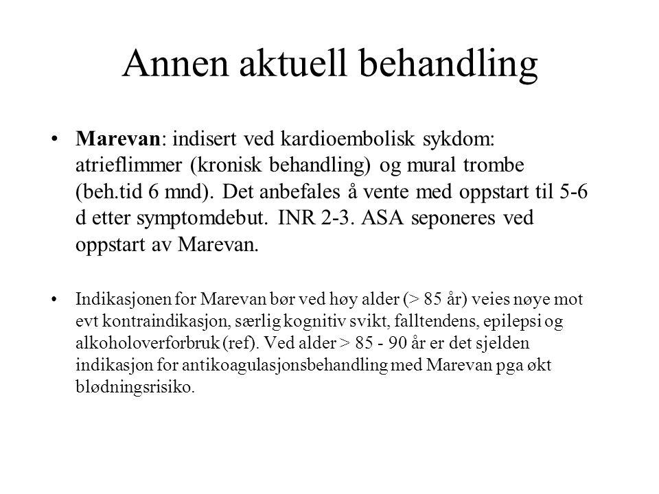 Annen aktuell behandling Marevan: indisert ved kardioembolisk sykdom: atrieflimmer (kronisk behandling) og mural trombe (beh.tid 6 mnd).
