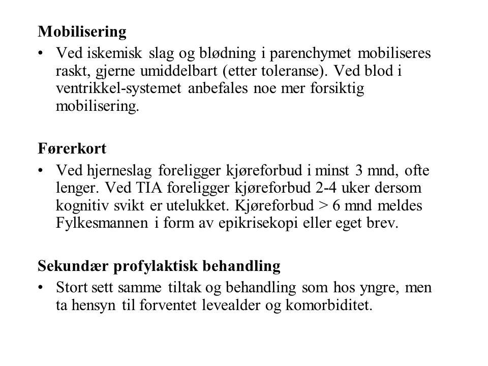 Mobilisering Ved iskemisk slag og blødning i parenchymet mobiliseres raskt, gjerne umiddelbart (etter toleranse).