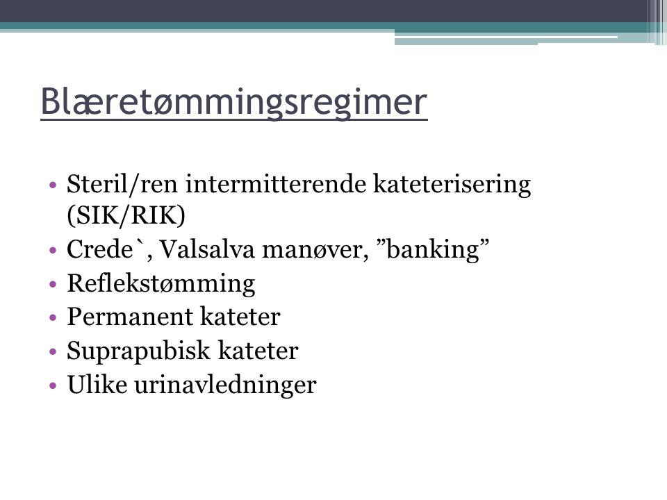 """Blæretømmingsregimer Steril/ren intermitterende kateterisering (SIK/RIK) Crede`, Valsalva manøver, """"banking"""" Reflekstømming Permanent kateter Suprapub"""