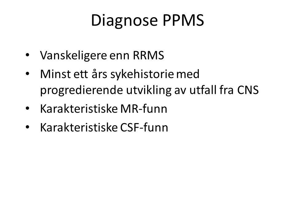 Diagnose PPMS Vanskeligere enn RRMS Minst ett års sykehistorie med progredierende utvikling av utfall fra CNS Karakteristiske MR-funn Karakteristiske CSF-funn