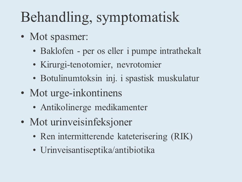 Behandling, symptomatisk Mot spasmer: Baklofen - per os eller i pumpe intrathekalt Kirurgi-tenotomier, nevrotomier Botulinumtoksin inj.