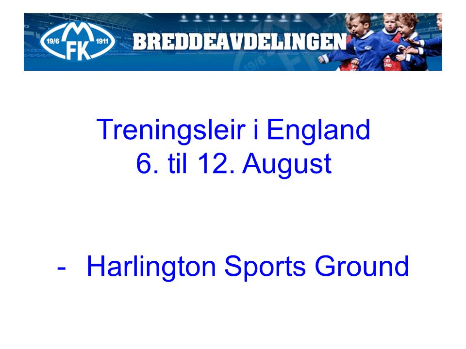 Treningsleir i England 6. til 12. August -Harlington Sports Ground