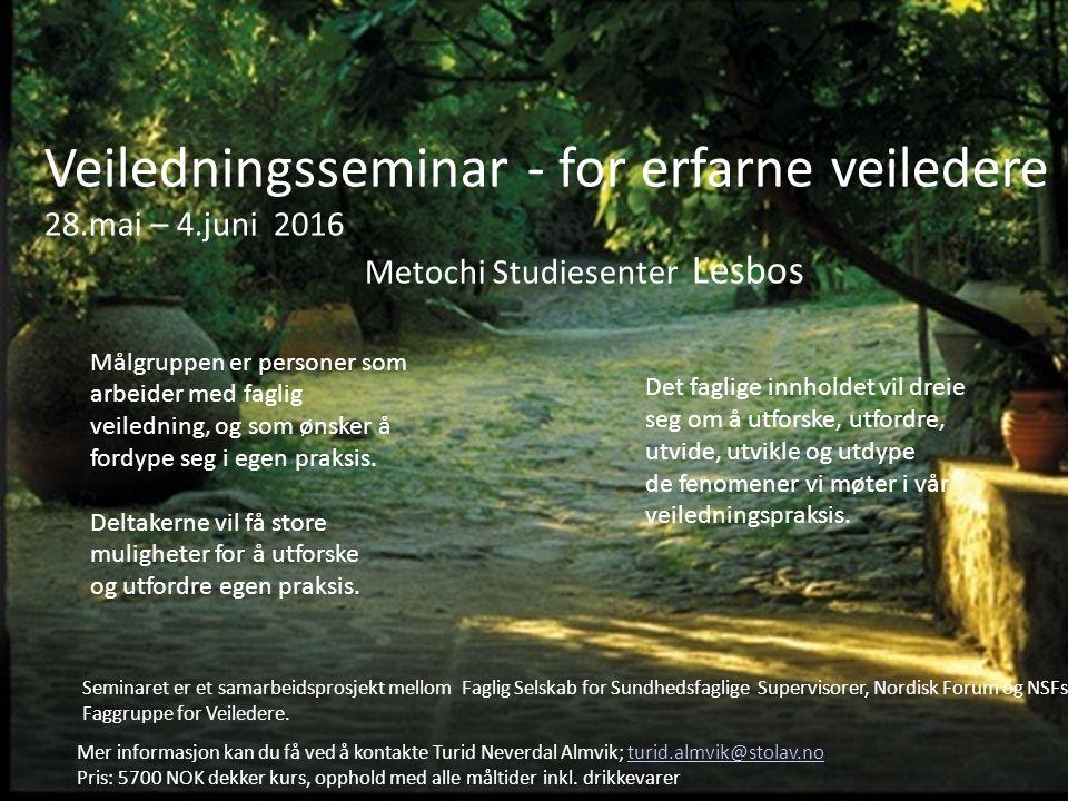 Veiledningsseminar - for erfarne veiledere 28.mai – 4.juni 2016 Metochi Studiesenter Lesbos Målgruppen er personer som arbeider med faglig veiledning,