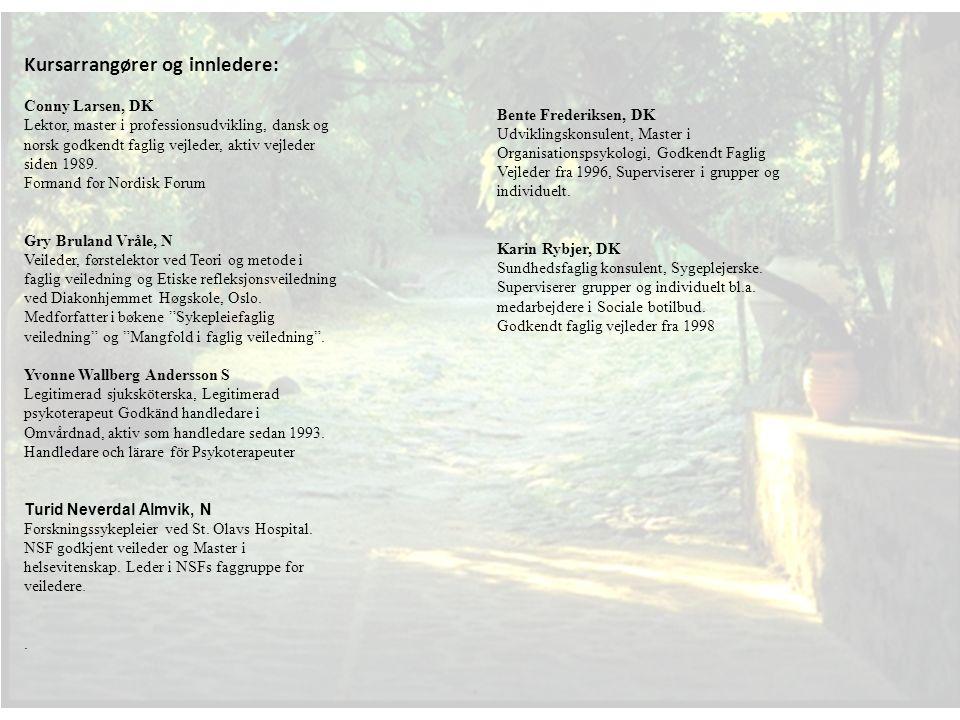 Kursarrangører og innledere: Conny Larsen, DK Lektor, master i professionsudvikling, dansk og norsk godkendt faglig vejleder, aktiv vejleder siden 1989.