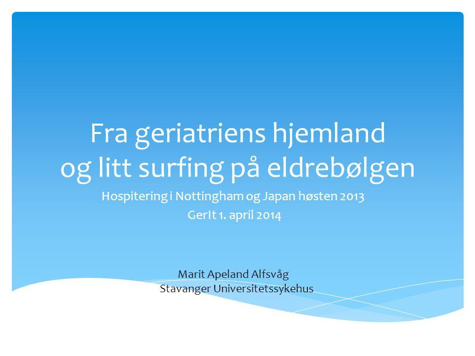 Fra geriatriens hjemland og litt surfing på eldrebølgen Hospitering i Nottingham og Japan høsten 2013 GerIt 1.