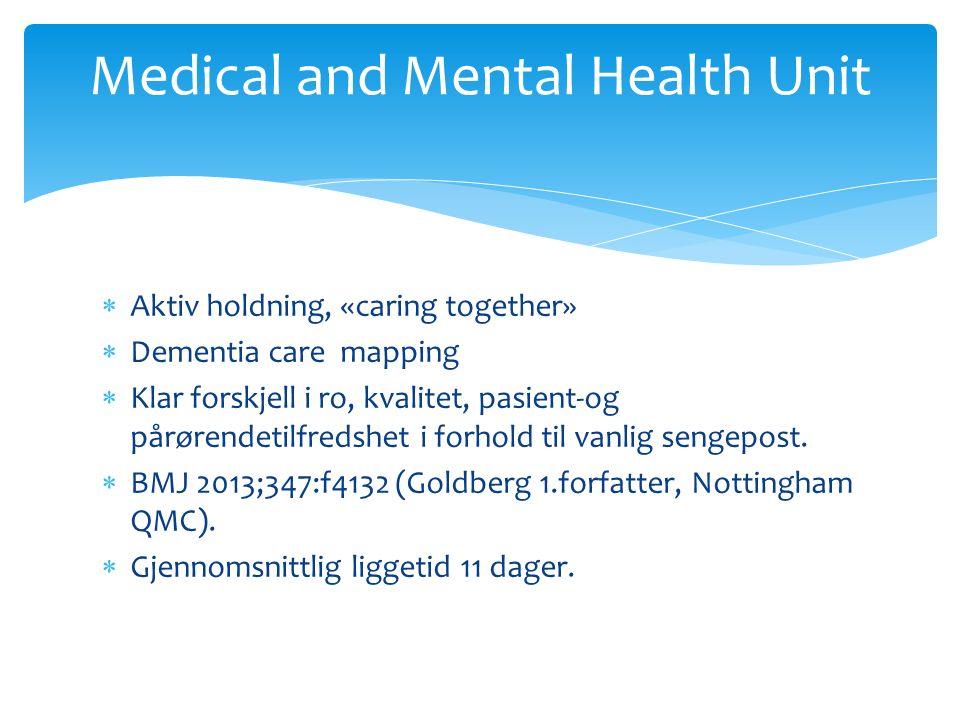 Aktiv holdning, «caring together»  Dementia care mapping  Klar forskjell i ro, kvalitet, pasient-og pårørendetilfredshet i forhold til vanlig sengepost.