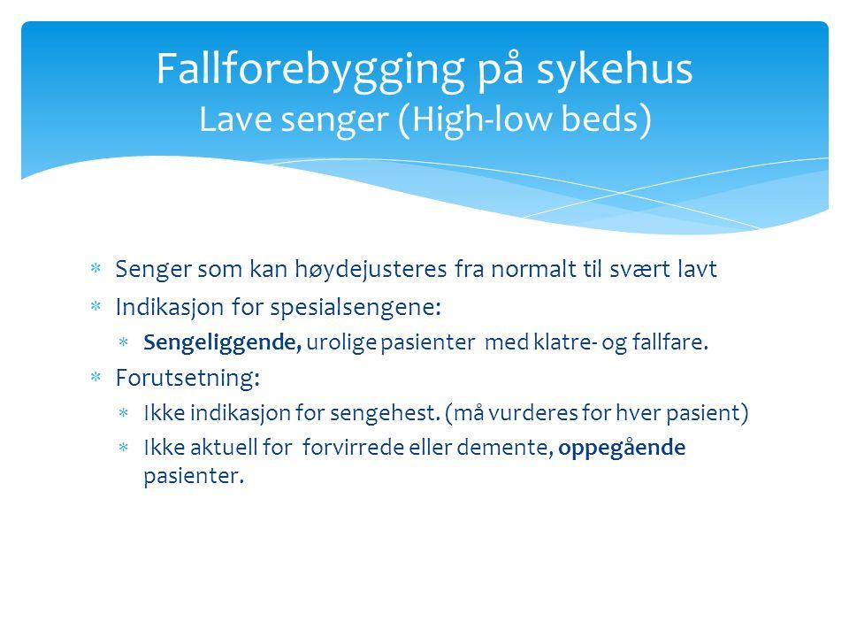  Senger som kan høydejusteres fra normalt til svært lavt  Indikasjon for spesialsengene:  Sengeliggende, urolige pasienter med klatre- og fallfare.