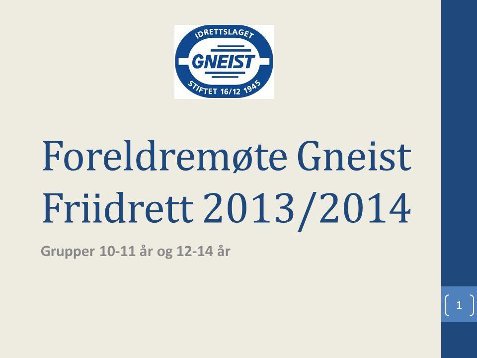 Foreldremøte Gneist Friidrett 2013/2014 Grupper 10-11 år og 12-14 år 1