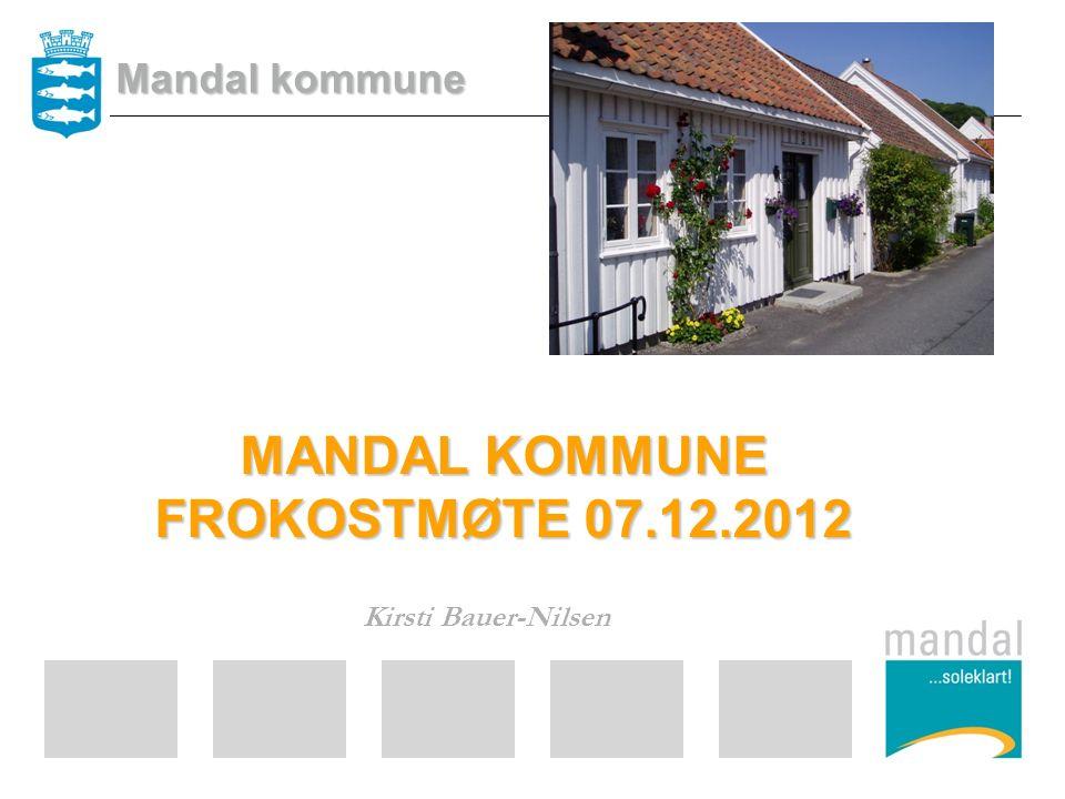 MANDAL KOMMUNE FROKOSTMØTE 07.12.2012 Kirsti Bauer-Nilsen Mandal kommune