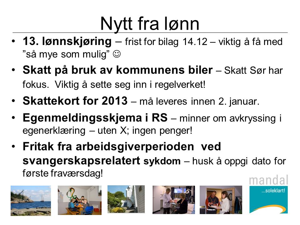 """Nytt fra lønn 13. lønnskjøring – frist for bilag 14.12 – viktig å få med """"så mye som mulig"""" Skatt på bruk av kommunens biler – Skatt Sør har fokus. Vi"""