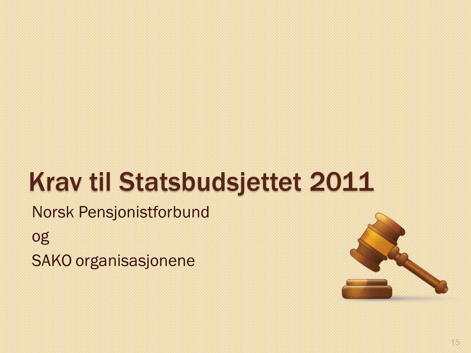 Krav til Statsbudsjettet 2011 Norsk Pensjonistforbund og SAKO organisasjonene 15