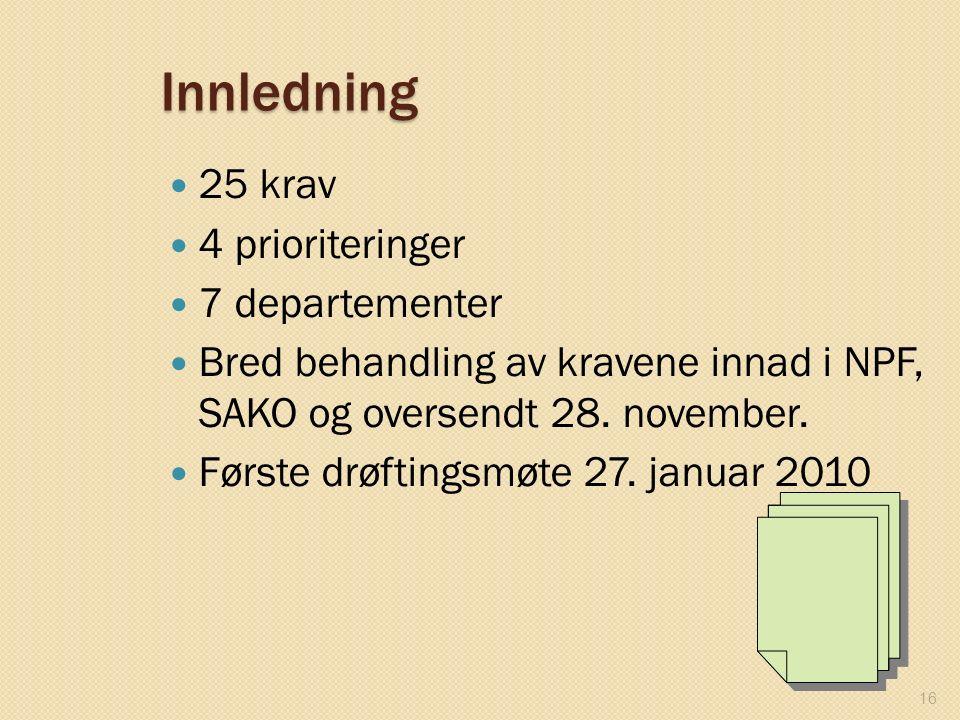 Innledning 25 krav 4 prioriteringer 7 departementer Bred behandling av kravene innad i NPF, SAKO og oversendt 28. november. Første drøftingsmøte 27. j