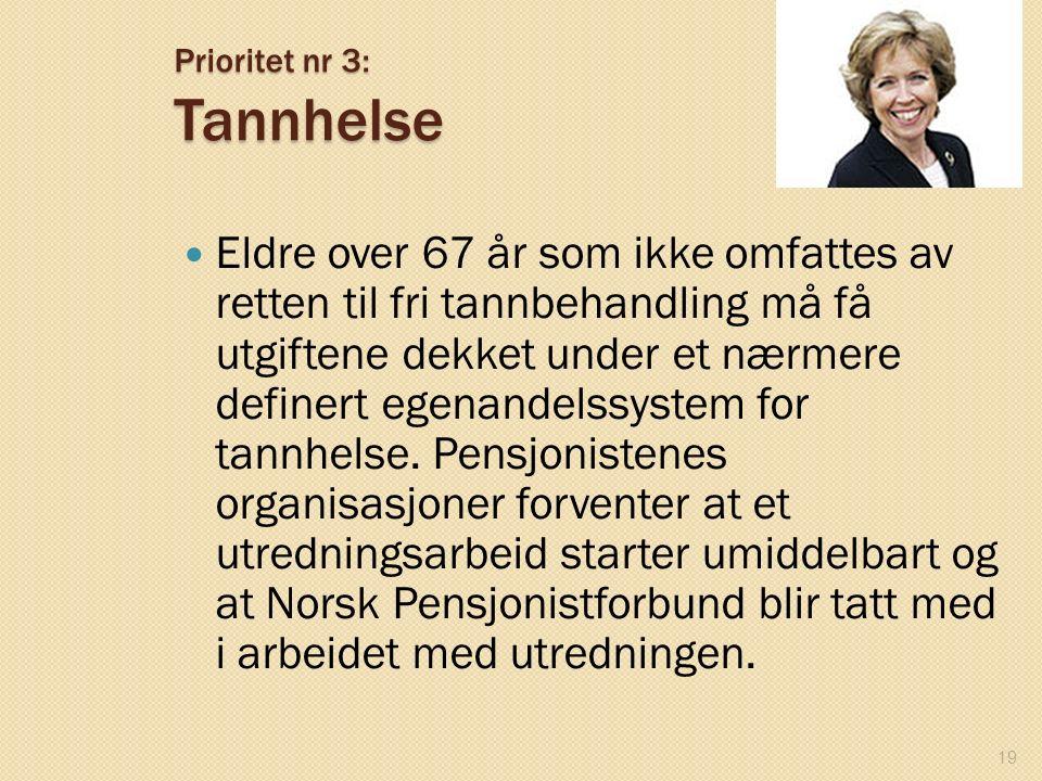 Prioritet nr 3: Tannhelse Eldre over 67 år som ikke omfattes av retten til fri tannbehandling må få utgiftene dekket under et nærmere definert egenand