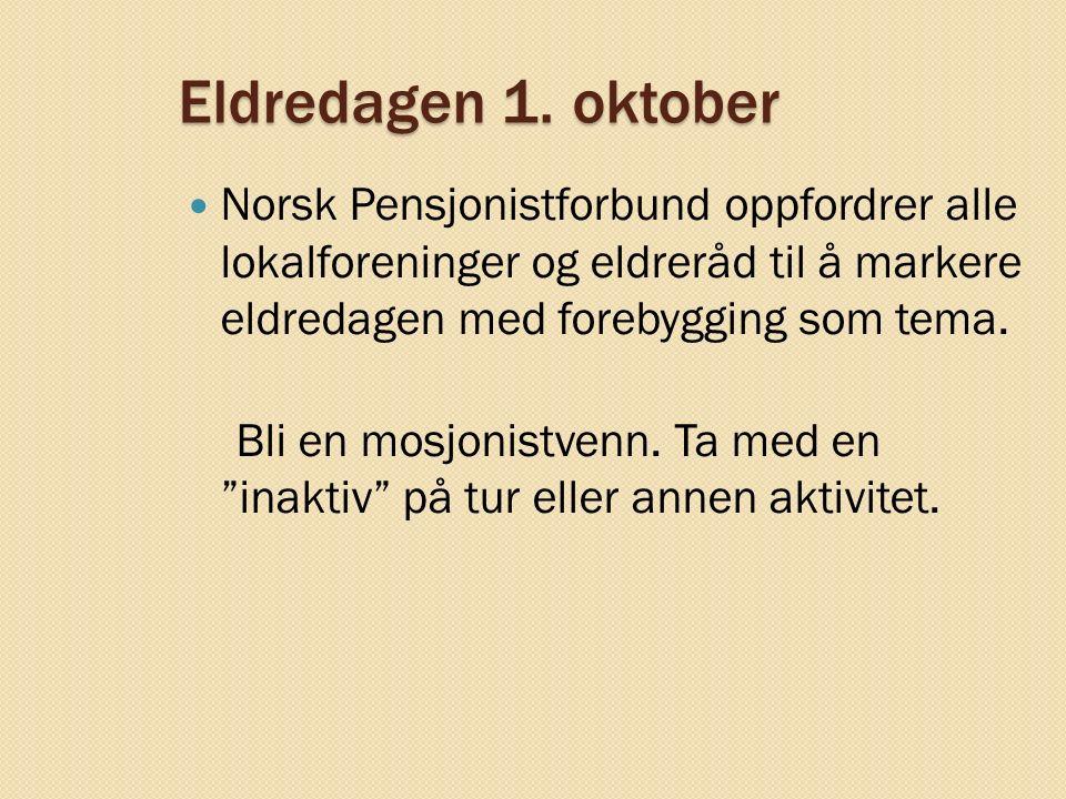 Eldredagen 1. oktober Norsk Pensjonistforbund oppfordrer alle lokalforeninger og eldreråd til å markere eldredagen med forebygging som tema. Bli en mo