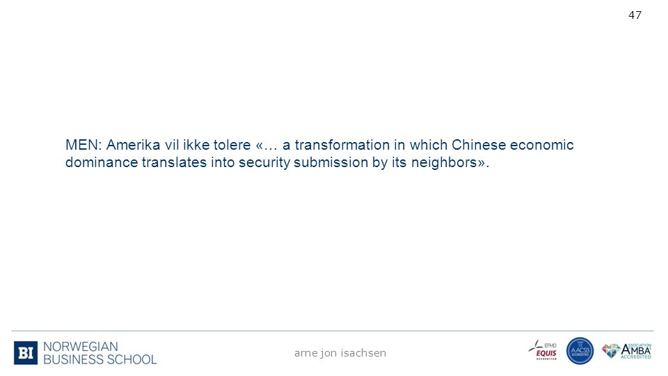 MEN: Amerika vil ikke tolere «… a transformation in which Chinese economic dominance translates into security submission by its neighbors». arne jon i