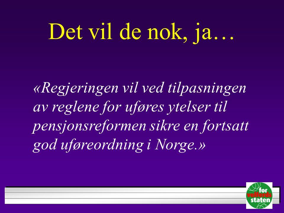 Det vil de nok, ja… «Regjeringen vil ved tilpasningen av reglene for uføres ytelser til pensjonsreformen sikre en fortsatt god uføreordning i Norge.»