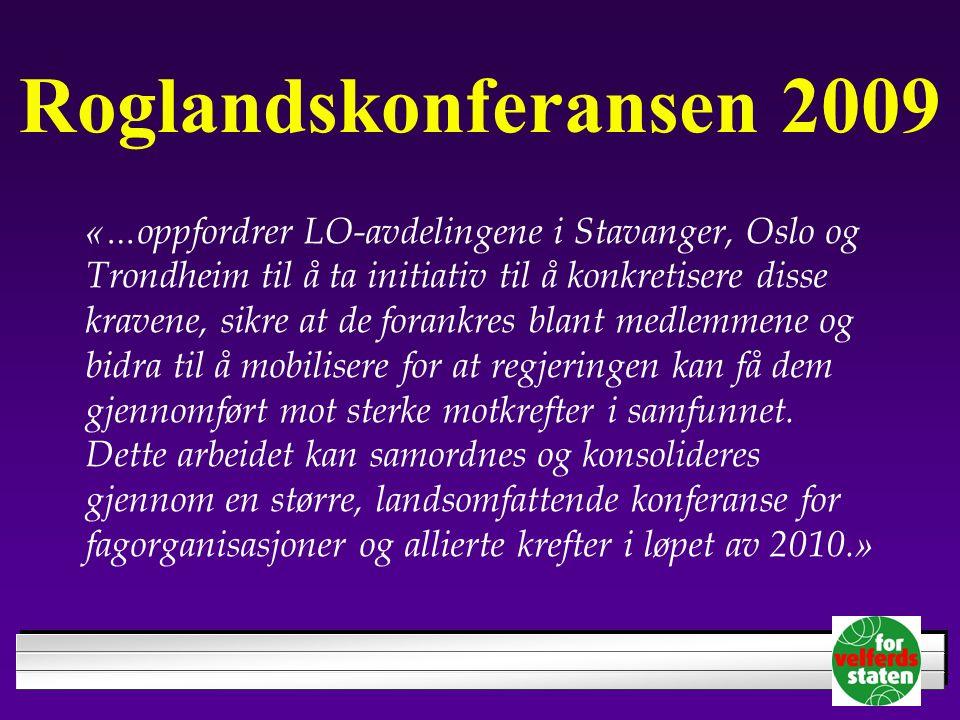 Roglandskonferansen 2009 «… oppfordrer LO-avdelingene i Stavanger, Oslo og Trondheim til å ta initiativ til å konkretisere disse kravene, sikre at de forankres blant medlemmene og bidra til å mobilisere for at regjeringen kan få dem gjennomført mot sterke motkrefter i samfunnet.
