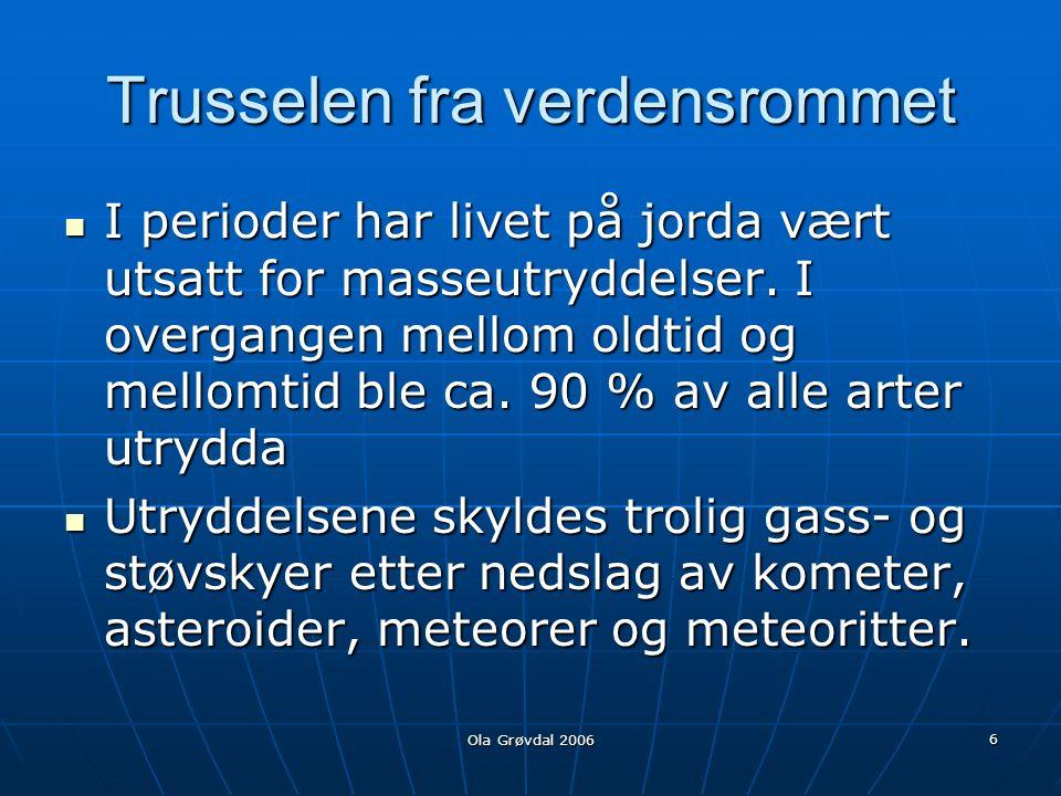Ola Grøvdal 2006 6 Trusselen fra verdensrommet I perioder har livet på jorda vært utsatt for masseutryddelser.