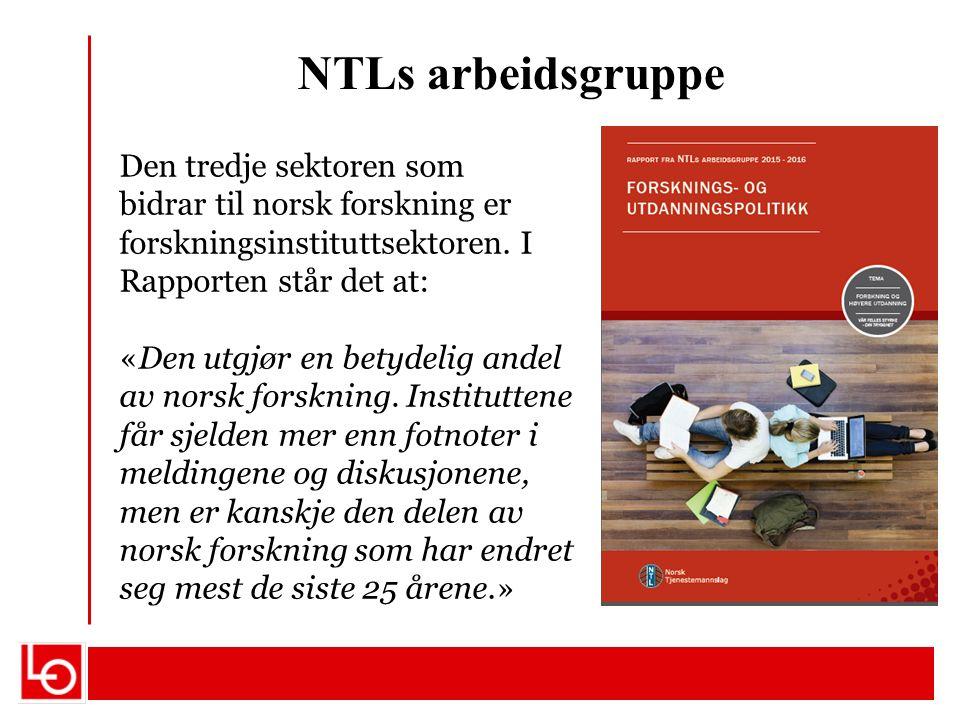 NTLs arbeidsgruppe Den tredje sektoren som bidrar til norsk forskning er forskningsinstituttsektoren. I Rapporten står det at: «Den utgjør en betydeli