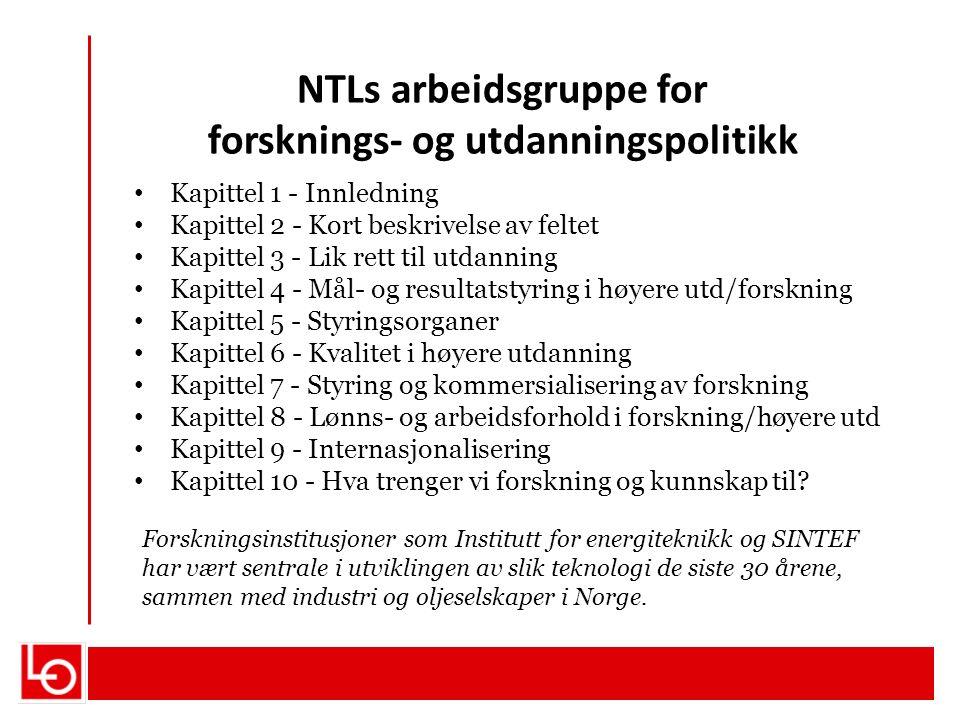 NTLs arbeidsgruppe for forsknings- og utdanningspolitikk Kapittel 1 - Innledning Kapittel 2 - Kort beskrivelse av feltet Kapittel 3 - Lik rett til utd