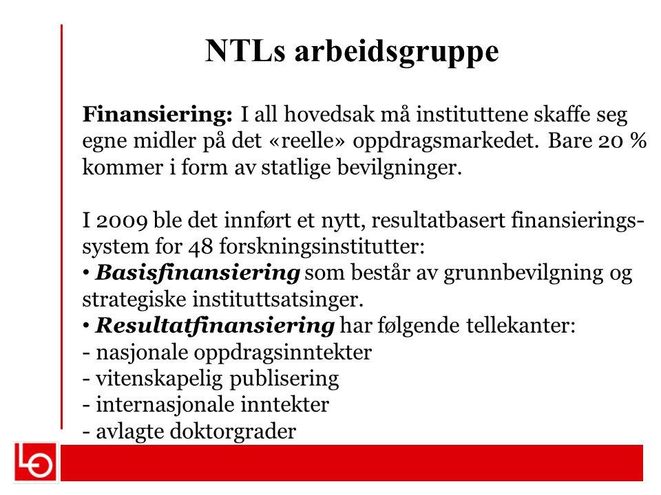 NTLs arbeidsgruppe Finansiering: I all hovedsak må instituttene skaffe seg egne midler på det «reelle» oppdragsmarkedet. Bare 20 % kommer i form av st