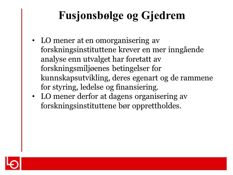 Fusjonsbølge og Gjedrem LO mener at en omorganisering av forskningsinstituttene krever en mer inngående analyse enn utvalget har foretatt av forskning