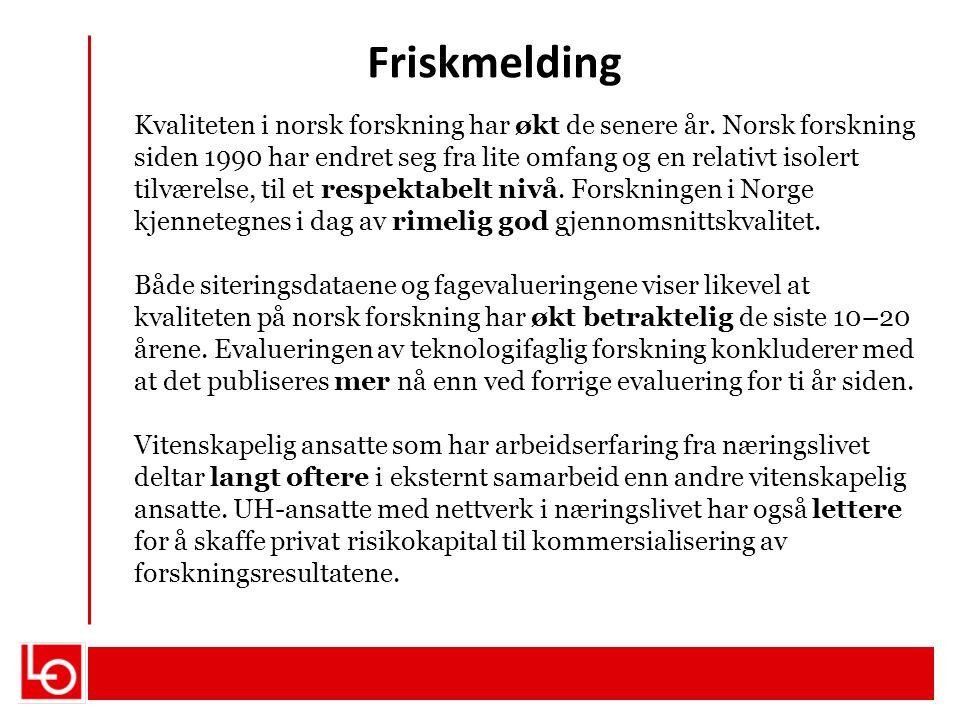 Friskmelding Kvaliteten i norsk forskning har økt de senere år. Norsk forskning siden 1990 har endret seg fra lite omfang og en relativt isolert tilvæ