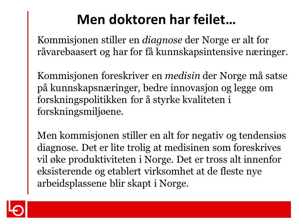 Men doktoren har feilet… Kommisjonen stiller en diagnose der Norge er alt for råvarebaasert og har for få kunnskapsintensive næringer. Kommisjonen for