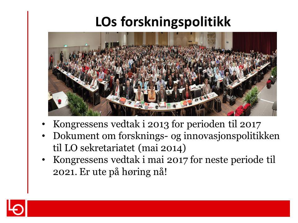 LOs forskningspolitikk Kongressens vedtak i 2013 for perioden til 2017 Dokument om forsknings- og innovasjonspolitikken til LO sekretariatet (mai 2014) Kongressens vedtak i mai 2017 for neste periode til 2021.