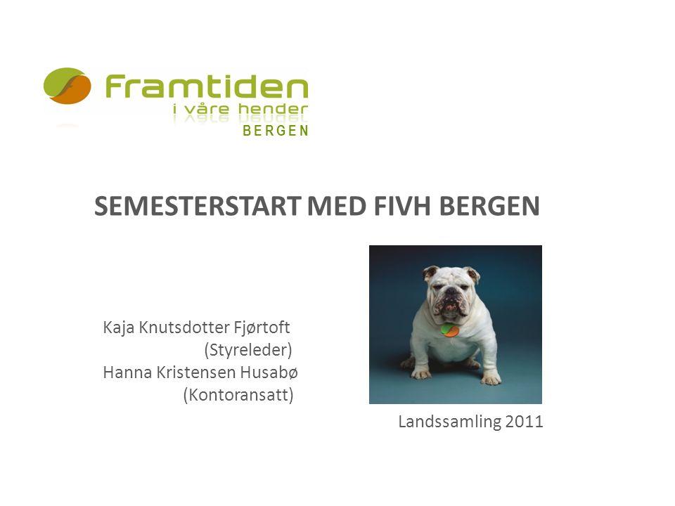 SEMESTERSTART MED FIVH BERGEN Kaja Knutsdotter Fjørtoft (Styreleder) Hanna Kristensen Husabø (Kontoransatt) Landssamling 2011 BERGEN
