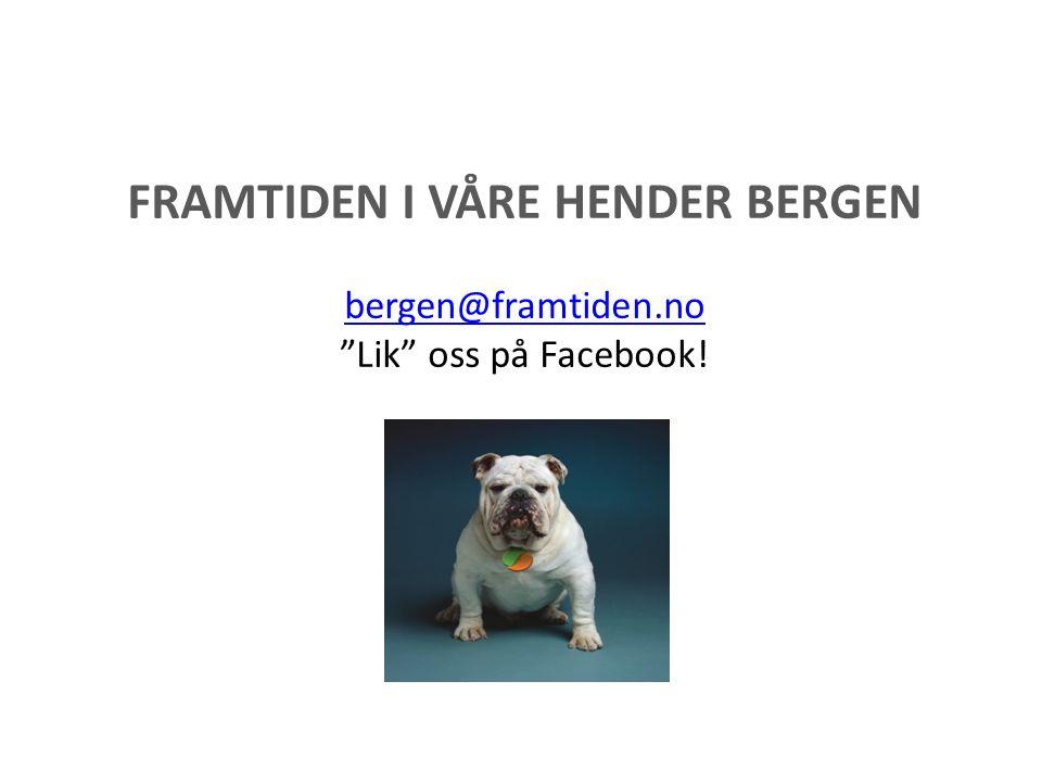FRAMTIDEN I VÅRE HENDER BERGEN bergen@framtiden.no Lik oss på Facebook! bergen@framtiden.no
