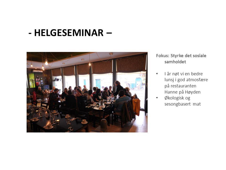 Fokus: Styrke det sosiale samholdet I år nøt vi en bedre lunsj i god atmosfære på restauranten Hanne på Høyden Økologisk og sesongbasert mat - HELGESEMINAR –