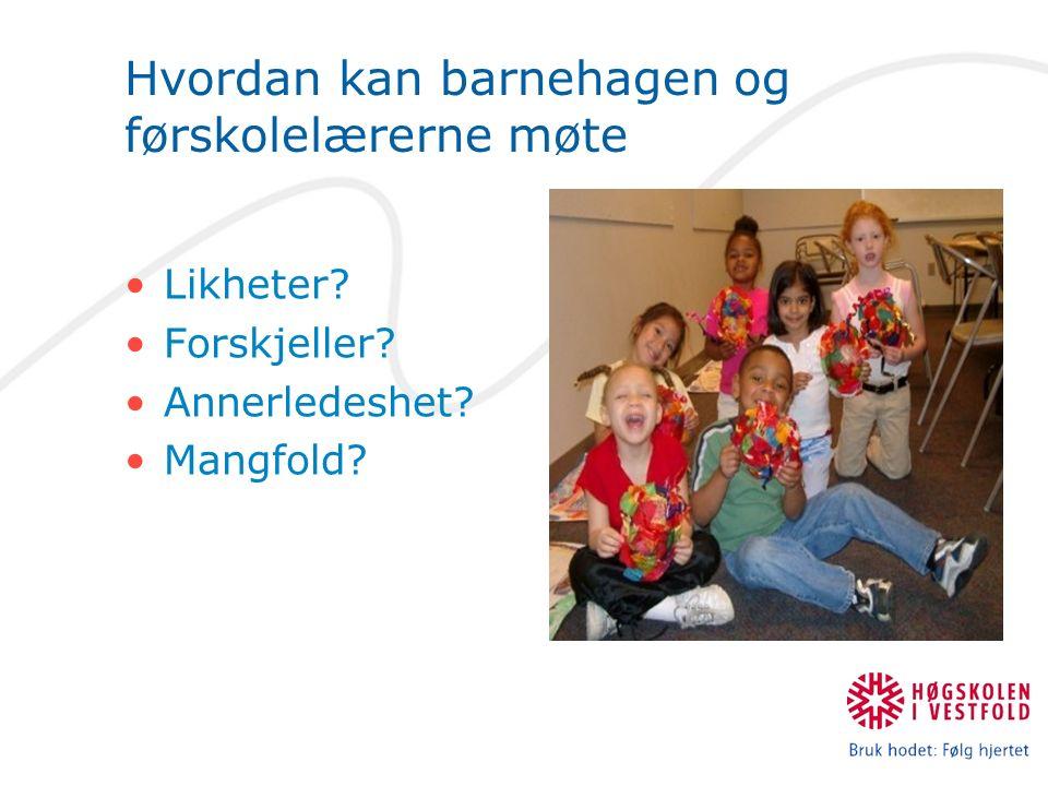 Hvordan kan barnehagen og førskolelærerne møte Likheter Forskjeller Annerledeshet Mangfold