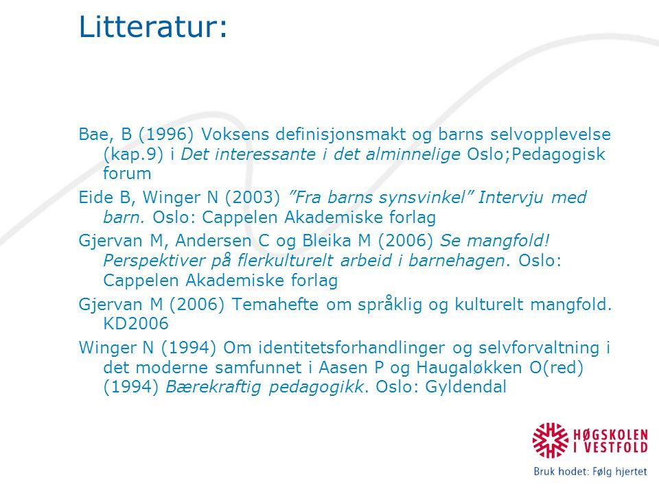Litteratur: Bae, B (1996) Voksens definisjonsmakt og barns selvopplevelse (kap.9) i Det interessante i det alminnelige Oslo;Pedagogisk forum Eide B, Winger N (2003) Fra barns synsvinkel Intervju med barn.