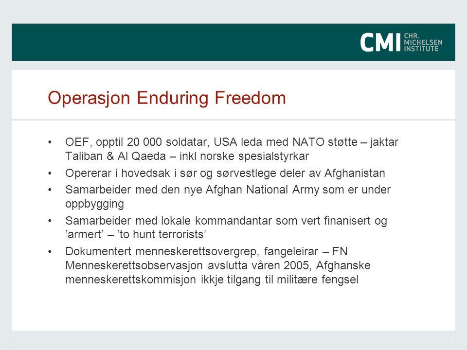 Operasjon Enduring Freedom OEF, opptil 20 000 soldatar, USA leda med NATO støtte – jaktar Taliban & Al Qaeda – inkl norske spesialstyrkar Opererar i h