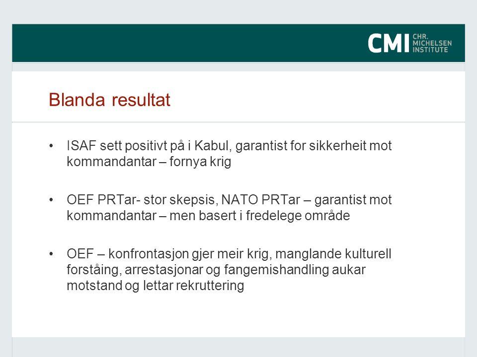 Blanda resultat ISAF sett positivt på i Kabul, garantist for sikkerheit mot kommandantar – fornya krig OEF PRTar- stor skepsis, NATO PRTar – garantist