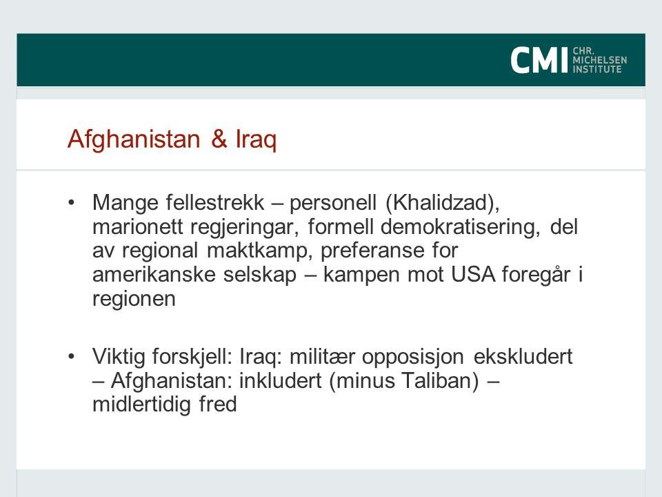 Afghanistan & Iraq Mange fellestrekk – personell (Khalidzad), marionett regjeringar, formell demokratisering, del av regional maktkamp, preferanse for amerikanske selskap – kampen mot USA foregår i regionen Viktig forskjell: Iraq: militær opposisjon ekskludert – Afghanistan: inkludert (minus Taliban) – midlertidig fred
