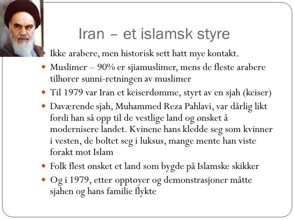 Iran – et islamsk styre Ikke arabere, men historisk sett hatt mye kontakt.