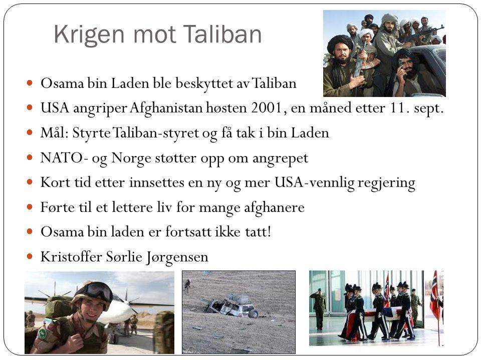Krigen mot Taliban Osama bin Laden ble beskyttet av Taliban USA angriper Afghanistan høsten 2001, en måned etter 11.