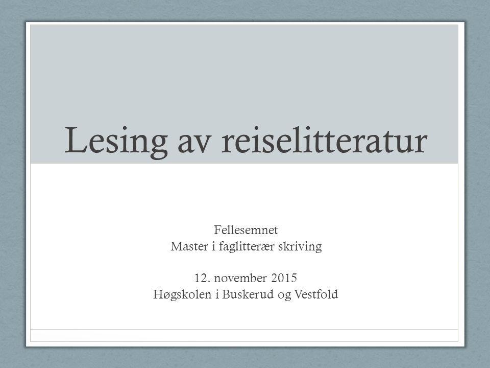 Lesing av reiselitteratur Fellesemnet Master i faglitterær skriving 12.