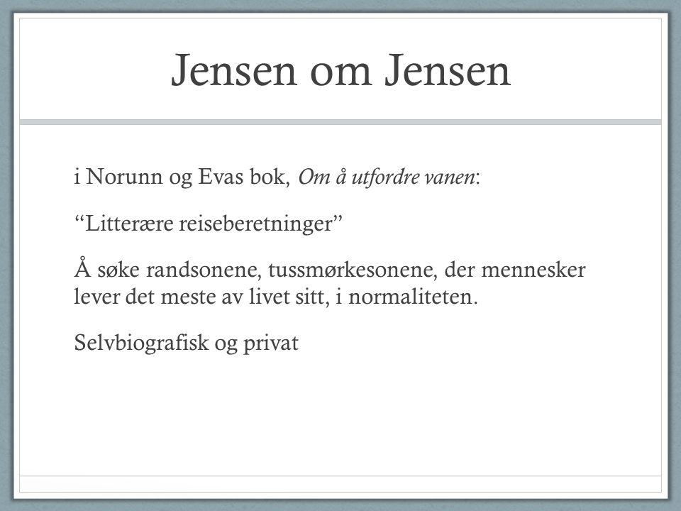 Jensen om Jensen i Norunn og Evas bok, Om å utfordre vanen : Litterære reiseberetninger Å søke randsonene, tussmørkesonene, der mennesker lever det meste av livet sitt, i normaliteten.