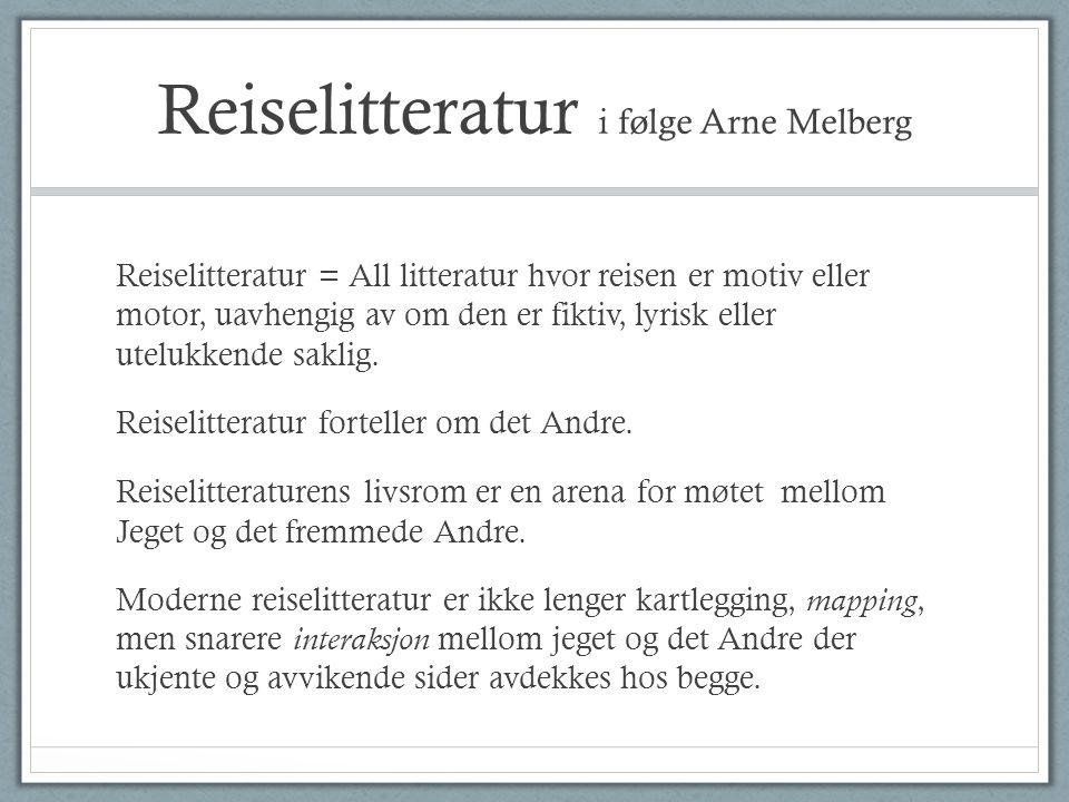Reiselitteratur i følge Arne Melberg Reiselitteratur = All litteratur hvor reisen er motiv eller motor, uavhengig av om den er fiktiv, lyrisk eller utelukkende saklig.