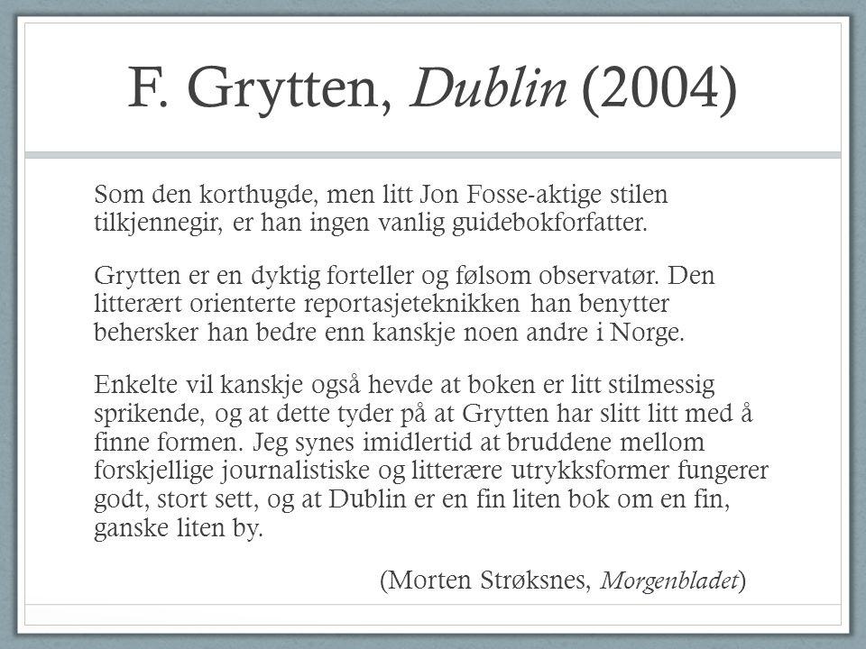 F. Grytten, Dublin (2004) Som den korthugde, men litt Jon Fosse-aktige stilen tilkjennegir, er han ingen vanlig guidebokforfatter. Grytten er en dykti